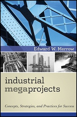 Industrial Megaprojects By Merrow, Edward W.